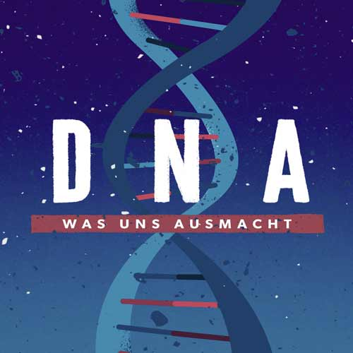DNA – Was uns ausmacht